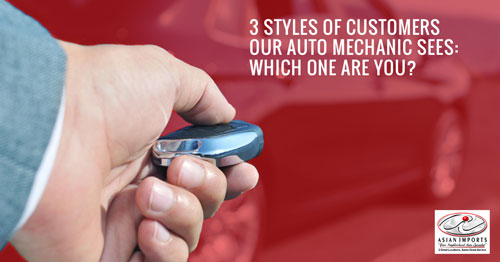 3 STYLES OF CUSTOMERS OUR AUTO MECHANIC SEES: WHICH ONE ARE YOU?